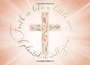 Faith Is Like A Little Seed, If Planted It Will Grow: Guest Book   Ideal for Christening, Baptism, First Communion, Confirmation and other religious or church events   250 guests and messages