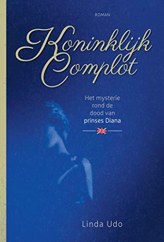 Koninklijk complot: Het mysterie rond de dood van prinses Diana (Dutch Edition)
