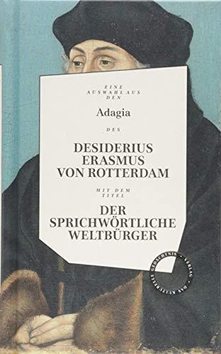 Desiderius Erasmus: Der sprichwörtliche Weltbürger: Herausgegeben und bevorwortet von Wolfgang Hörner und Tobias Roth