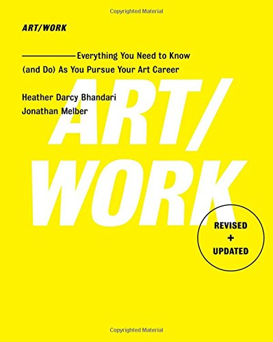 Art/Work - Revised & Updated: Everything You Need to Know (and Do) As You Pursue Your Art Career