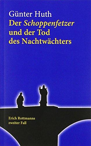 Der Schoppenfetzer und der Tod des Nachtwächters. Der zweite Fall des Würzburger Weingenießers Erich Rottmann: Erich Rottmanns zweiter Fall