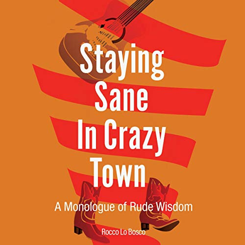 Staying Sane in Crazy Town Audiobook By Rocco Lo Bosco cover art