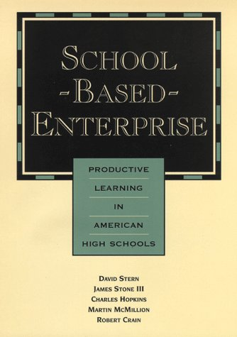 School Based Enterprise Productive Learning In American High Schools Jossey Bass Education Series
