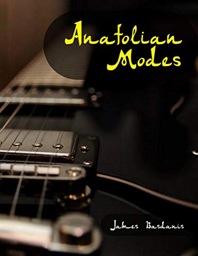 Anatolian Modes: Eastern and Greek Scales Analyzed on Modal Theory (English Edition)