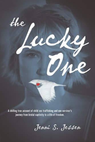 The Lucky One: A Chilling True Account of Child Sex Trafficking and One Survivor's Journey from Brutal Captivity to a Li