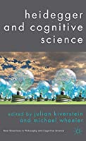 Heidegger and Cognitive Science (New Directions in Philosophy and Cognitive Science)