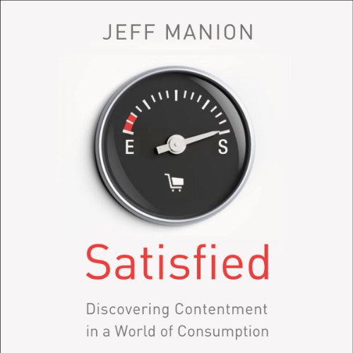 Satisfied     Discovering Contentment in a World of Consumption              By:                                                                                                                                 Jeff Manion                               Narrated by:                                                                                                                                 Heath McClure                      Length: 4 hrs and 26 mins     23 ratings     Overall 4.2