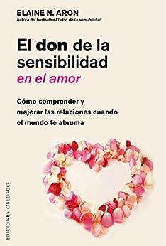El don de la sensibilidad en el amor (Spanish Edition) by [Elaine N. Aron]
