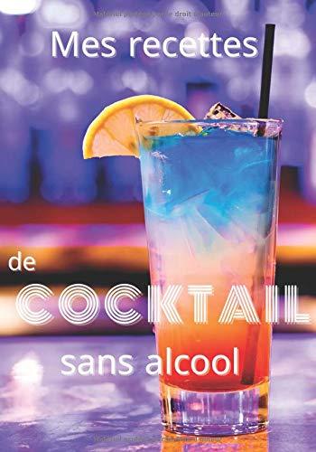 Mes recettes de Cocktail Sans Alcool: Ecrivez vos 50 recettes de cocktails préférés dans ce carnet - livre de recettes & dégustations - Grand format ... amateurs de jus et d