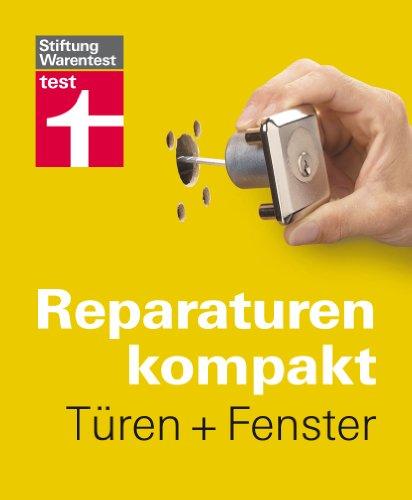 Reparaturen kompakt - Türen + Fenster: Bautischler rufen? Selber machen!