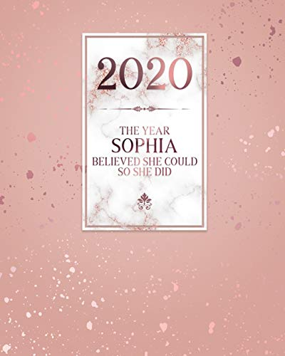 2020 The Year Sophia Believed She Could So She Did: Daily Weekly Monthly Calendar Planner with Quarterly Checklist for Business, Home or Student Organization