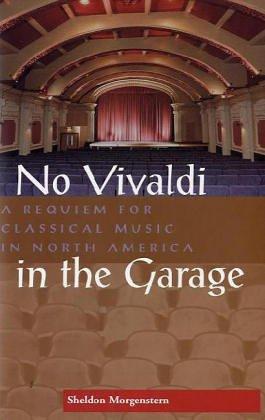 No Vivaldi in the Garage: A Requlem for Classical Music in North America