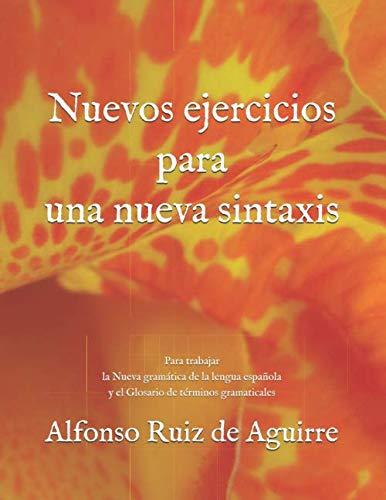 Nuevos ejercicios para una nueva sintaxis: Para trabajar la Nueva gramática de la lengua española y el Glosario de términos gramaticales
