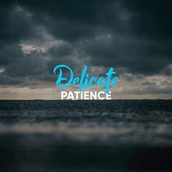# Delicate Patience