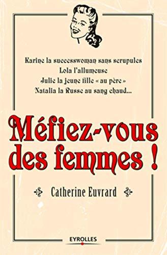 Méfiez vous des femmes ! Karine la successwoman sans scrupules, Lola l'allumeuse, Julie la jeune fille 'au père', Natalia la Russe au sang chaud...