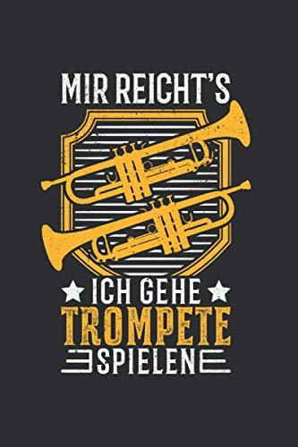 Trompeten Notizbuch: Mir reicht\'s Ich gehe Trompete spielen Trompetist / 6x9 Zoll / 120 karierte Seiten