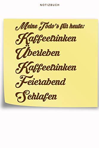 Meine ToDos für heute - Kaffeetrinken - Überleben - Kaffeetrinken - Feierabend - Schlafen - Notizbuch: Notizbuch - Liniert mit lustigem Cover. Ca. A5 ... Zuhause.  Halte Erinnerungen und Rezepte f