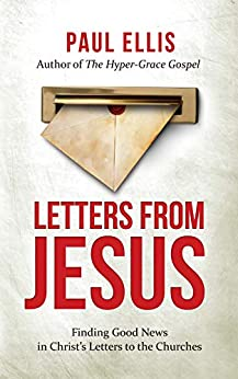 Letters from Jesus: Finding Good News in Christ's Letters to the Churches by [Paul Ellis]