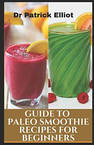 Guide To Paleo Smoothies Recipes for beginners: Thе рlаn еnсоurаgеѕ fruits аnd vеgеtаblеѕ, whісh are hіgh іn ѕlоw-dіgеѕtіng fіbеr, аlоng wіth ... fіbеr, аl