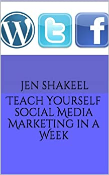 Teach Yourself Social Media Marketing in a Week by [Jen Shakeel, Anya Shakeel]