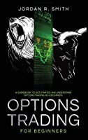 Options Trading for Beginners: A Guidebook to Get Started and Understand Options Trading as a Beginner (The Trading Bible)