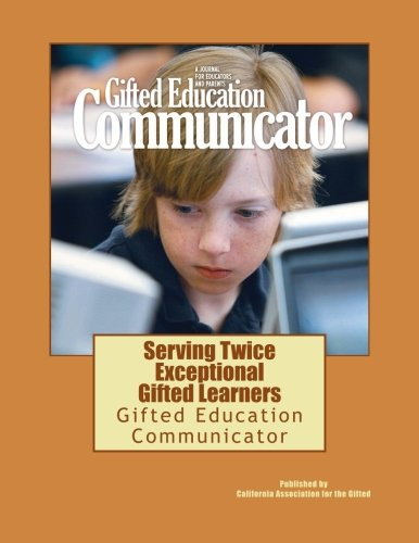 Serving Twice Exceptional Gifted Learners: Gifted Education Communicator