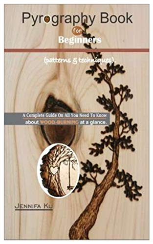 Pyrography Book For Beginners. (patterns & techniques): A complete guide on all you need to know about WOOD-BURNING at a glance.