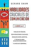 Habilidades cruciales de comunicación para el día a día: 5 libros en 1. El arte de hablar en público, Cómo iniciar conversaciones casuales, Manual de ... conflictos y Guía lenguaje corporal efectivo