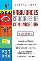 Habilidades cruciales de comunicación para el día a día: 5 libros en 1. El arte de hablar en público, Cómo iniciar conversaciones casuales, Manual de comunicación asertiva, 7 técnicas exitosas para resolver conflictos y Guía lenguaje corporal efectivo