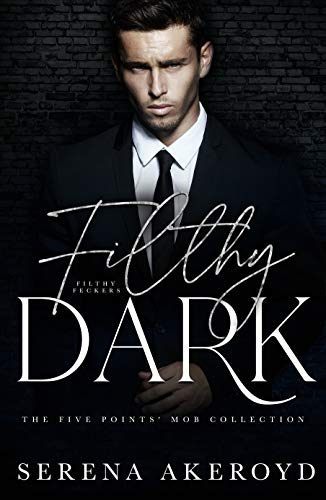 Filthy Dark: A SECOND CHANCE/SECRET BABY, MAFIA ROMANCE by [Serena Akeroyd]