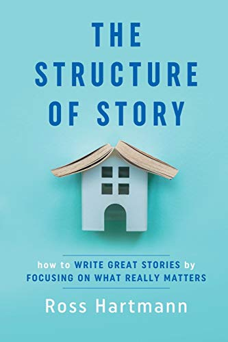 The Structure of Story: How to Write Great Stories by Focusing on What Really Matters (Kiingo Storytelling, Band 1)