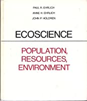Ecoscience: Population, Resources, Environment 0716700298 Book Cover
