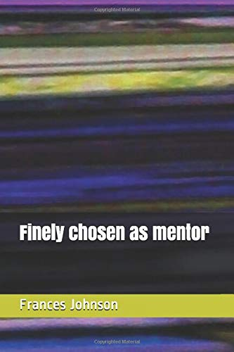 Compare Textbook Prices for Finely chosen as mentor  ISBN 9781657518407 by Johnson, Frances