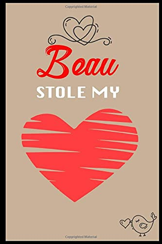 Beau Stole My Heart:  6x9 Funny and Romantic Lined notebook Journal | 120 pages | Personalized Gift for Beau | Birthday Gift for Beau
