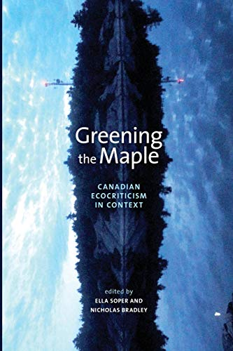 Download Greening the Maple: Canadian Ecocriticism in Context (Energy, Ecology and the Environment) 1552385469