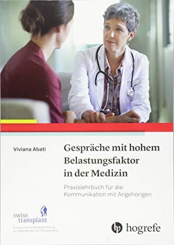 Gespräche mit hohem Belastungsfaktor in der Medizin: Praxislehrbuch für die Kommunikation mit Angehörigen