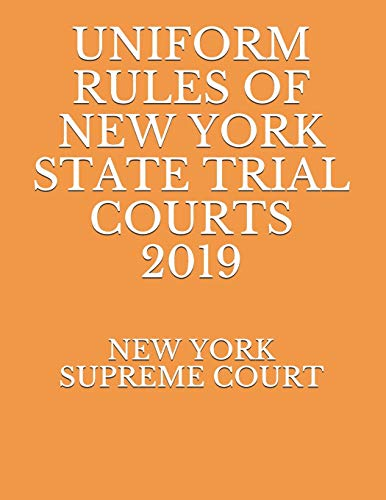 Compare Textbook Prices for UNIFORM RULES OF NEW YORK STATE TRIAL COURTS 2019  ISBN 9781693518096 by SUPREME COURT, NEW YORK,NAUMCENKO, EVGENIA