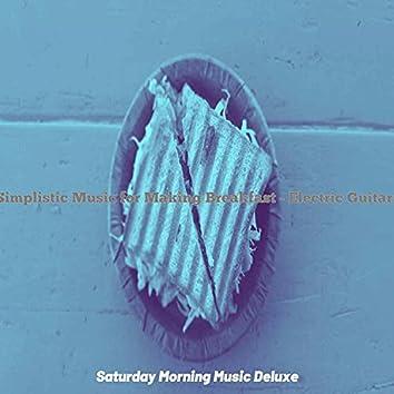 Simplistic Music for Making Breakfast - Electric Guitars