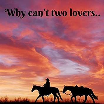 Why Can't Two Lovers