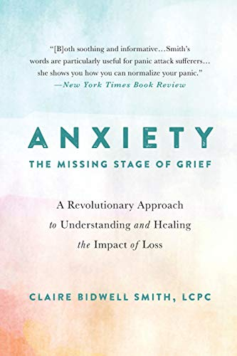 Anxiety: The Missing Stage of Grief: A Revolutionary Approach to Understanding and Healing the Impac
