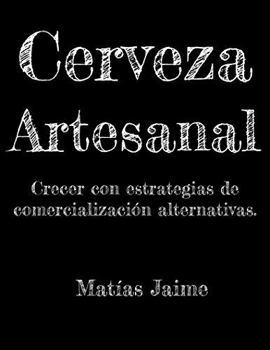 Cerveza Artesanal.: Crecer con estrategias de comercialización alternativas.