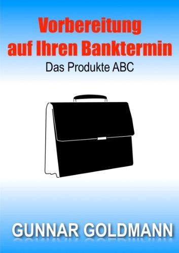 Vorbereitung auf Ihren Banktermin - Das Produkte ABC (Clever Geld anlegen)