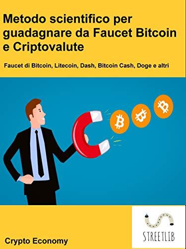 Metodo scientifico per guadagnare da Faucet Bitcoin e Criptovalute: Litecoin, Dash, Bitcoin Cash, Dogecoin e altri (Italian Edition)