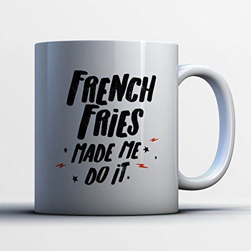 French Fries Coffee Mug - French Fries Made Me Do It - Funny 11 oz White Ceramic Tea Cup - Cute French Fries Lover Gifts with French Fries Sayings