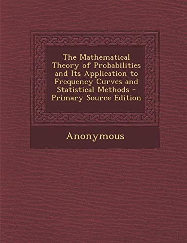 Mathematical Theory of Probabilities and Its Application to Frequency Curves and Statistical Methods