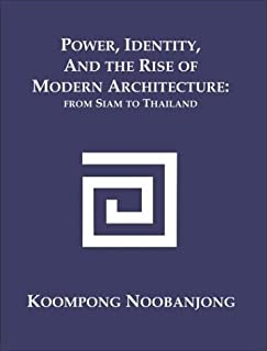 Power, Identity, and the Rise of Modern Architecture: From Siam to Thailand