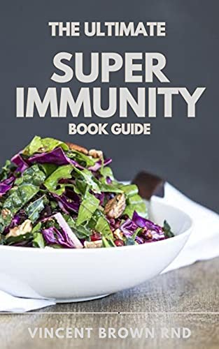 THE ULTIMTE SUPER IMMUNITY BOOK GUIDE: The Essential Nutrition Guide for Boosting Your Body's Defenses to Live Longer, Stronger, and Disease Free (English Edition)