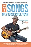 The 7 Songs Of A Successful Team: A Leadership Parable by Dr. Pelè