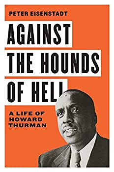 Against the Hounds of Hell  A Life of Howard Thurman  The American South Series