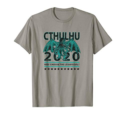 Cthulhu For President Why Choose The Lesser Evil? T-Shirt